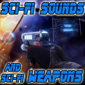 Sci-Fi Sounds and Sci-Fi Weapons